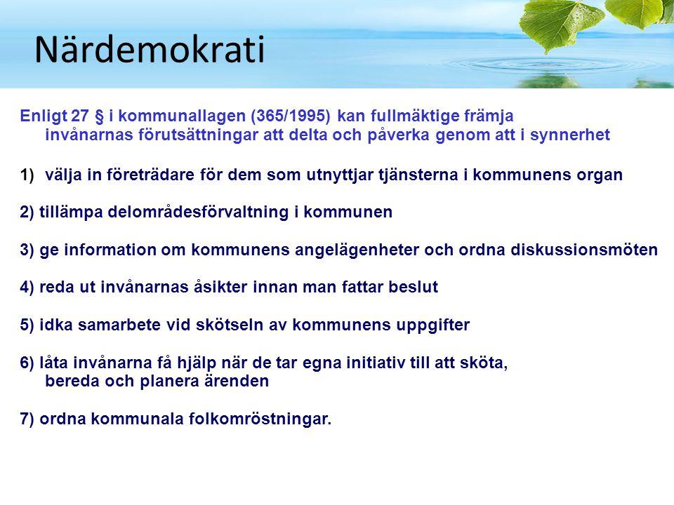 Närdemokrati Enligt 27 § i kommunallagen (365/1995) kan fullmäktige främja invånarnas förutsättningar att delta och påverka genom att i synnerhet 1)vä