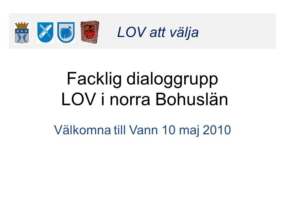Klicka här för att ändra format LOV att välja Klicka här för att ändra format LOV att välja Facklig dialoggrupp LOV i norra Bohuslän Välkomna till Vann 10 maj 2010