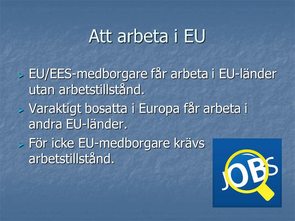 Att arbeta i EU  EU/EES-medborgare får arbeta i EU-länder utan arbetstillstånd.  Varaktigt bosatta i Europa får arbeta i andra EU-länder.  För icke