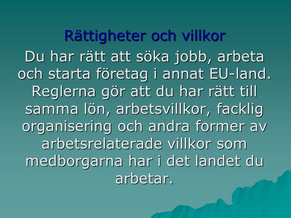 Rättigheter och villkor Du har rätt att söka jobb, arbeta och starta företag i annat EU-land. Reglerna gör att du har rätt till samma lön, arbetsvillk