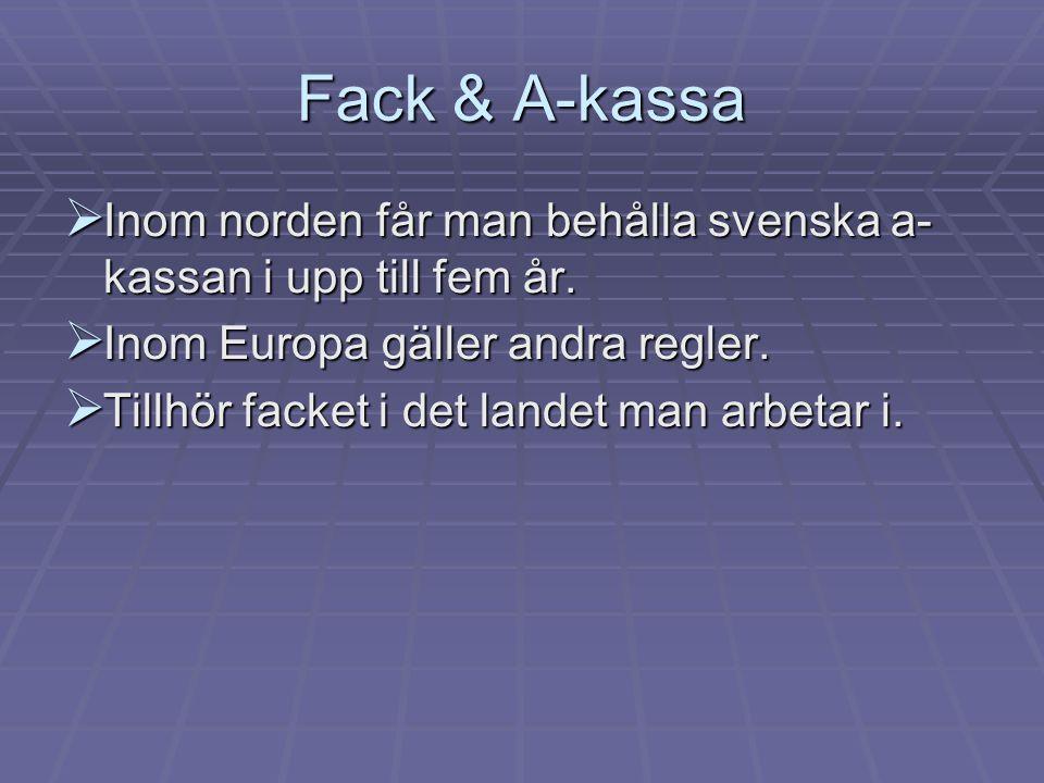 Fack & A-kassa  Inom norden får man behålla svenska a- kassan i upp till fem år.  Inom Europa gäller andra regler.  Tillhör facket i det landet man