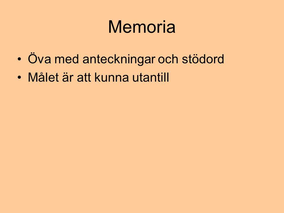 Memoria •Öva med anteckningar och stödord •Målet är att kunna utantill