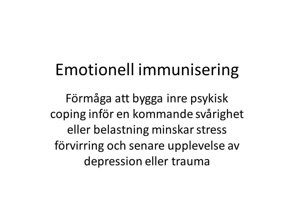 Emotionell immunisering Förmåga att bygga inre psykisk coping inför en kommande svårighet eller belastning minskar stress förvirring och senare upplev