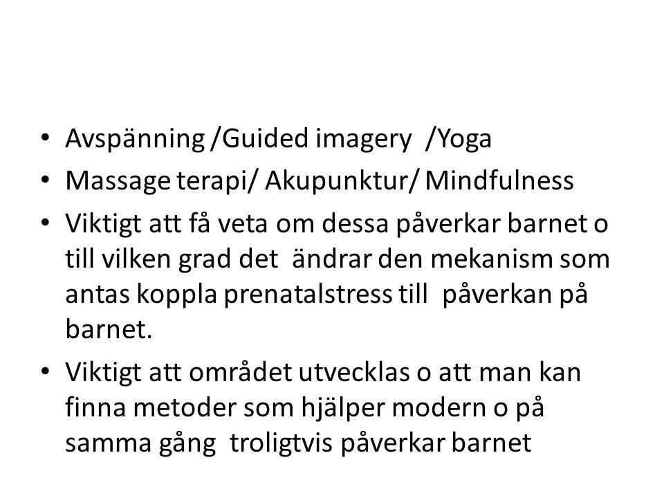 • Avspänning /Guided imagery /Yoga • Massage terapi/ Akupunktur/ Mindfulness • Viktigt att få veta om dessa påverkar barnet o till vilken grad det änd