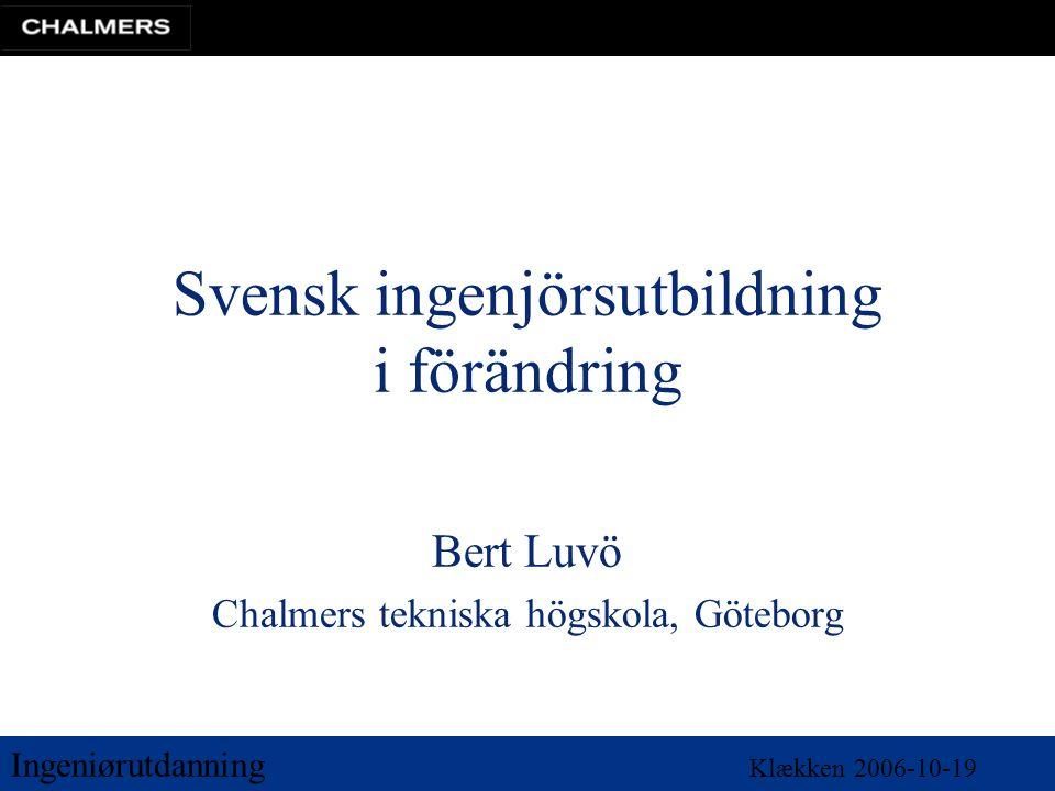 Ingeniørutdanning Klækken 2006-10-19 Svensk ingenjörsutbildning i förändring Bert Luvö Chalmers tekniska högskola, Göteborg