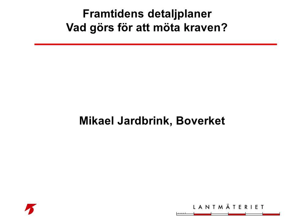 Mikael Jardbrink, Boverket Framtidens detaljplaner Vad görs för att möta kraven?