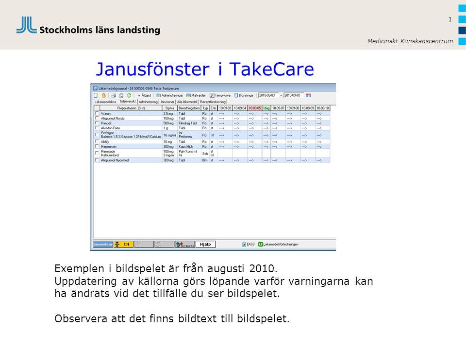 Medicinskt Kunskapscentrum 1 Janusfönster i TakeCare Exemplen i bildspelet är från augusti 2010.