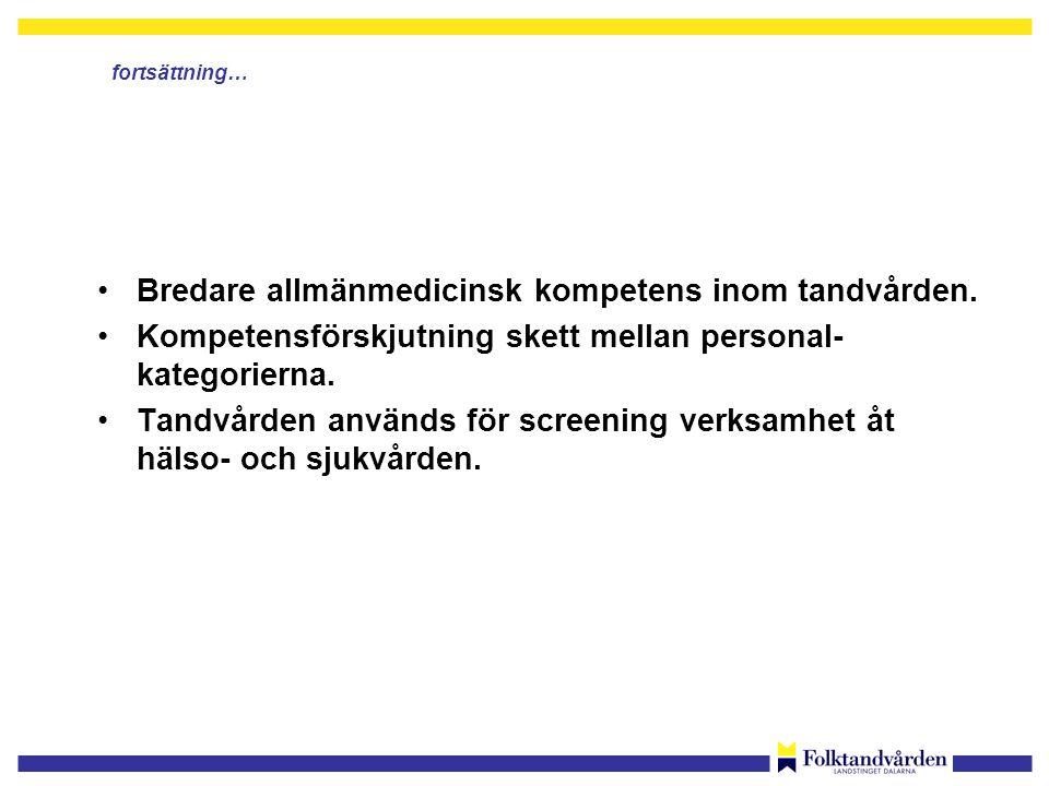 •Bredare allmänmedicinsk kompetens inom tandvården.