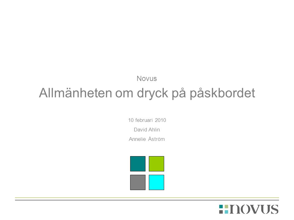 Novus Allmänheten om dryck på påskbordet 10 februari 2010 David Ahlin Annelie Åström