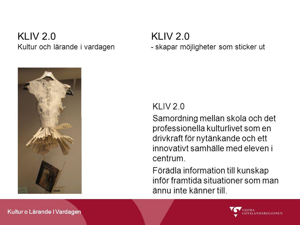 KLIV 2.0 KLIV 2.0 Kultur och lärande i vardagen - skapar möjligheter som sticker ut KLIV 2.0 Samordning mellan skola och det professionella kulturlivet som en drivkraft för nytänkande och ett innovativt samhälle med eleven i centrum.