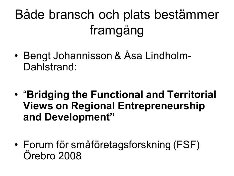 """Både bransch och plats bestämmer framgång •Bengt Johannisson & Åsa Lindholm- Dahlstrand: •""""Bridging the Functional and Territorial Views on Regional E"""