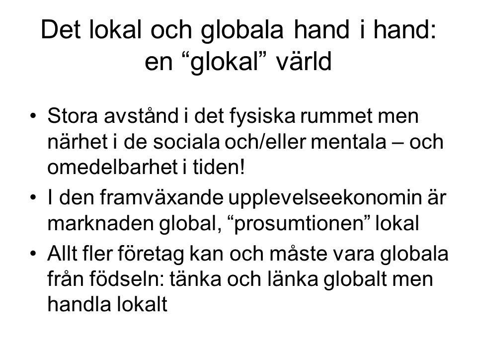 Det lokal och globala hand i hand: en glokal värld •Stora avstånd i det fysiska rummet men närhet i de sociala och/eller mentala – och omedelbarhet i tiden.