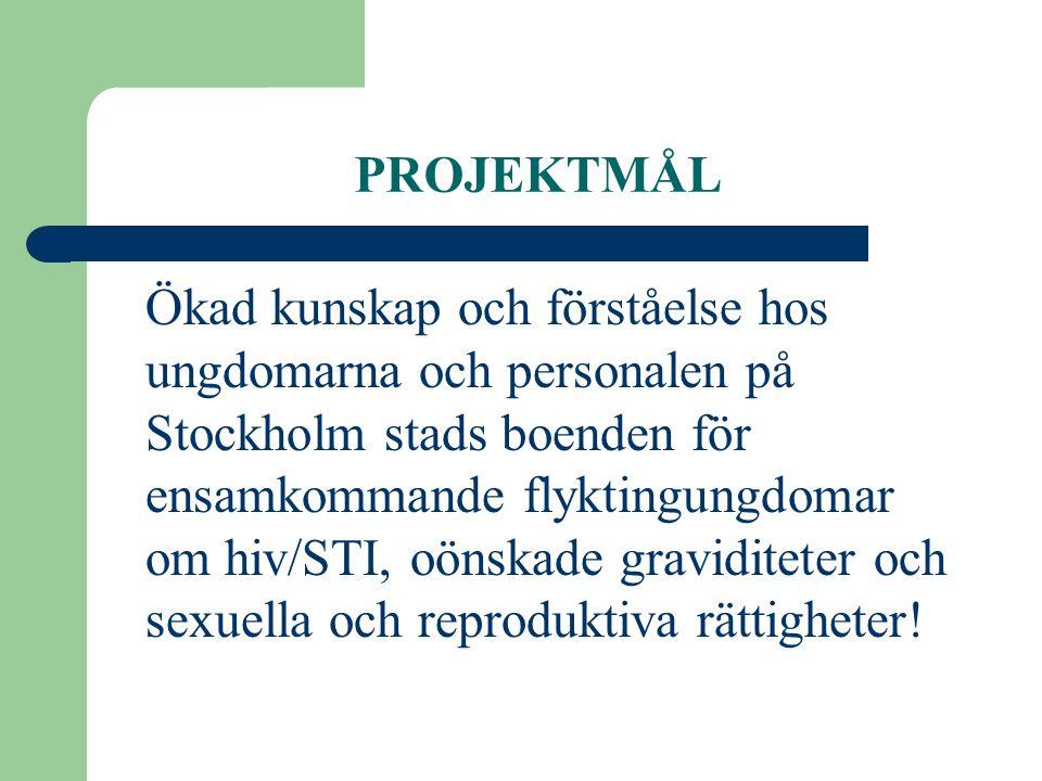 PROJEKTMÅL Ökad kunskap och förståelse hos ungdomarna och personalen på Stockholm stads boenden för ensamkommande flyktingungdomar om hiv/STI, oönskad