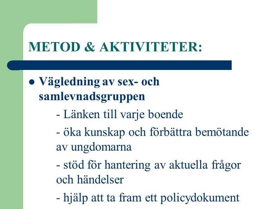 METOD & AKTIVITETER:  Vägledning av sex- och samlevnadsgruppen - Länken till varje boende - öka kunskap och förbättra bemötande av ungdomarna - stöd
