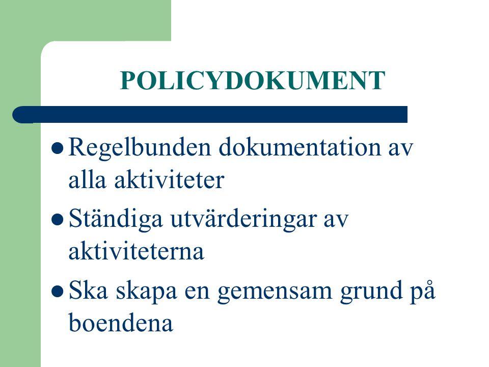 POLICYDOKUMENT  Regelbunden dokumentation av alla aktiviteter  Ständiga utvärderingar av aktiviteterna  Ska skapa en gemensam grund på boendena