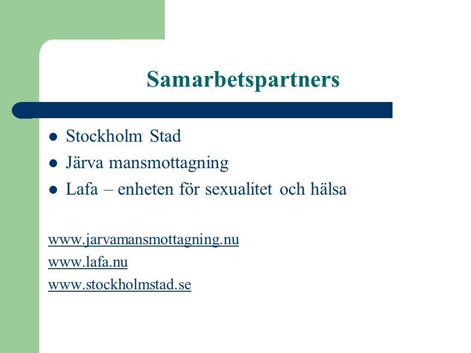 Samarbetspartners  Stockholm Stad  Järva mansmottagning  Lafa – enheten för sexualitet och hälsa www.jarvamansmottagning.nu www.lafa.nu www.stockho