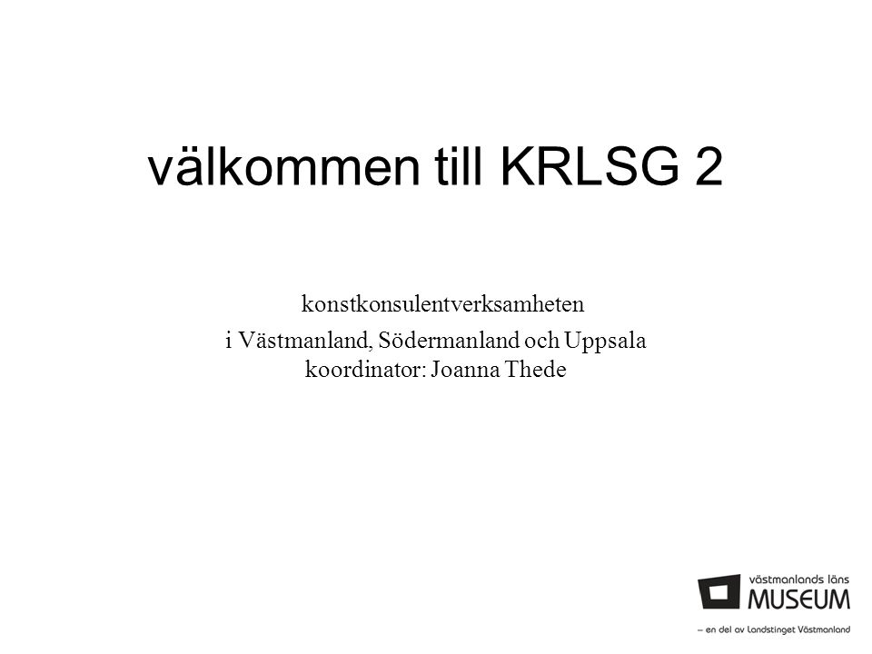 välkommen till KRLSG 2 konstkonsulentverksamheten i Västmanland, Södermanland och Uppsala koordinator: Joanna Thede