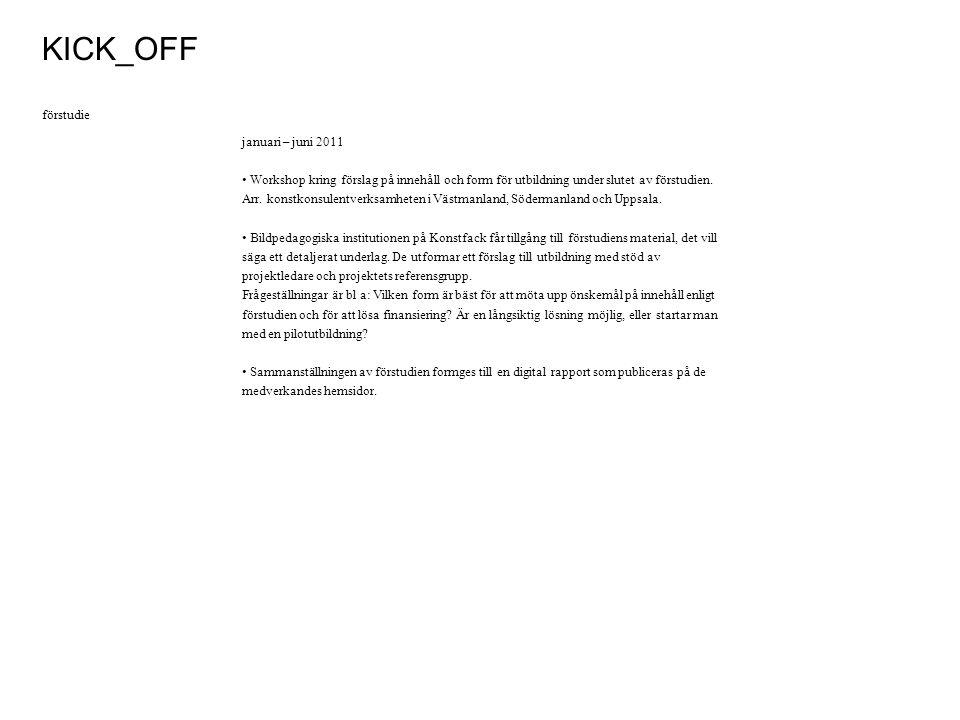 januari – juni 2011 • Workshop kring förslag på innehåll och form för utbildning under slutet av förstudien.
