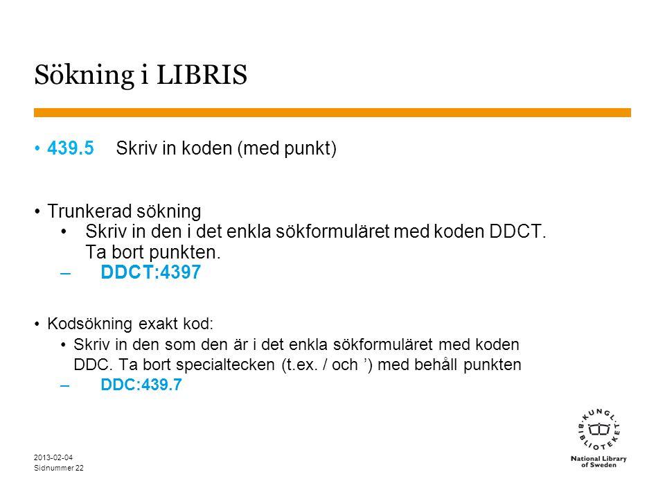 Sidnummer Sökning i LIBRIS •439.5 Skriv in koden (med punkt) •Trunkerad sökning •Skriv in den i det enkla sökformuläret med koden DDCT. Ta bort punkte