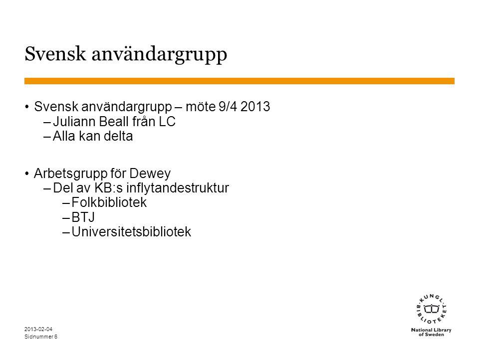 Sidnummer 2013-02-04 6 Svensk användargrupp •Svensk användargrupp – möte 9/4 2013 –Juliann Beall från LC –Alla kan delta •Arbetsgrupp för Dewey –Del a
