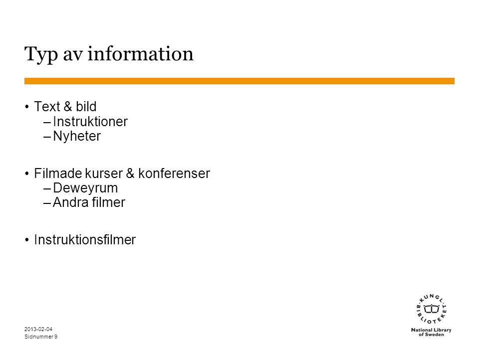 Sidnummer Typ av information •Text & bild –Instruktioner –Nyheter •Filmade kurser & konferenser –Deweyrum –Andra filmer •Instruktionsfilmer 2013-02-04 9