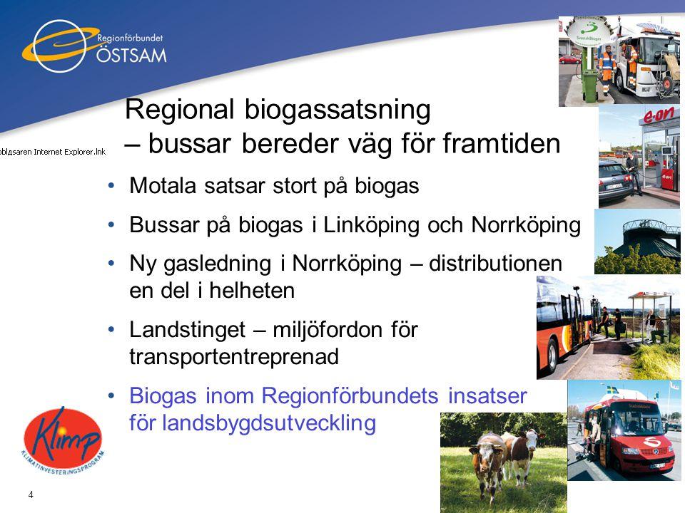 4 Regional biogassatsning – bussar bereder väg för framtiden •Motala satsar stort på biogas •Bussar på biogas i Linköping och Norrköping •Ny gaslednin