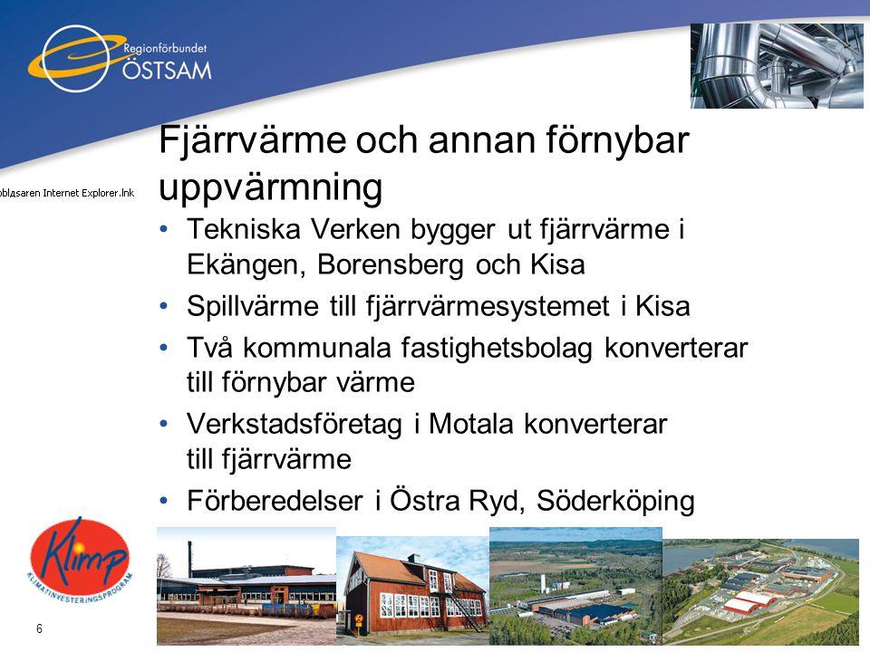 6 Fjärrvärme och annan förnybar uppvärmning •Tekniska Verken bygger ut fjärrvärme i Ekängen, Borensberg och Kisa •Spillvärme till fjärrvärmesystemet i