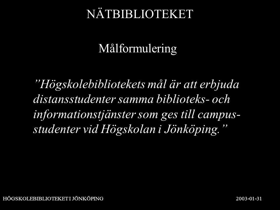 NÄTBIBLIOTEKET HÖGSKOLEBIBLIOTEKET I JÖNKÖPING 2003-01-31 Målformulering Högskolebibliotekets mål är att erbjuda distansstudenter samma biblioteks- och informationstjänster som ges till campus- studenter vid Högskolan i Jönköping.