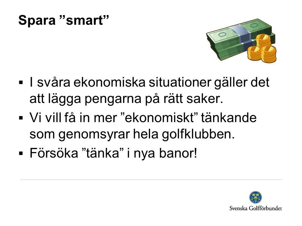 """Spara """"smart""""  I svåra ekonomiska situationer gäller det att lägga pengarna på rätt saker.  Vi vill få in mer """"ekonomiskt"""" tänkande som genomsyrar h"""