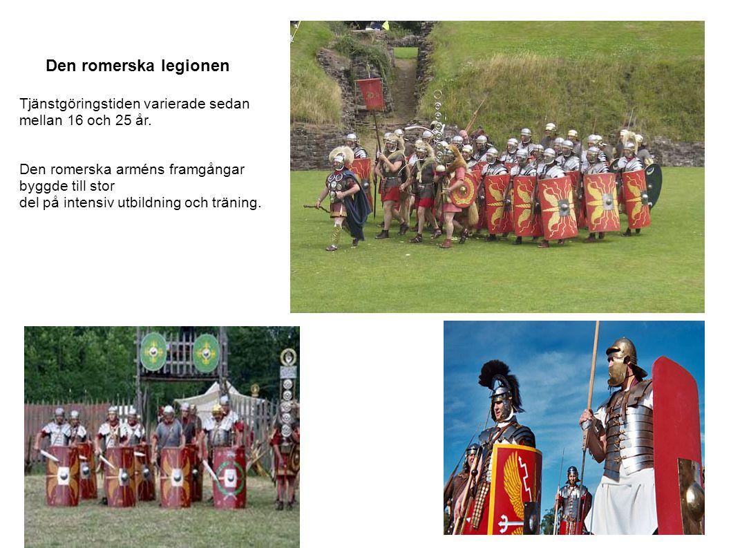 Den romerska legionen Tjänstgöringstiden varierade sedan mellan 16 och 25 år. Den romerska arméns framgångar byggde till stor del på intensiv utbildni