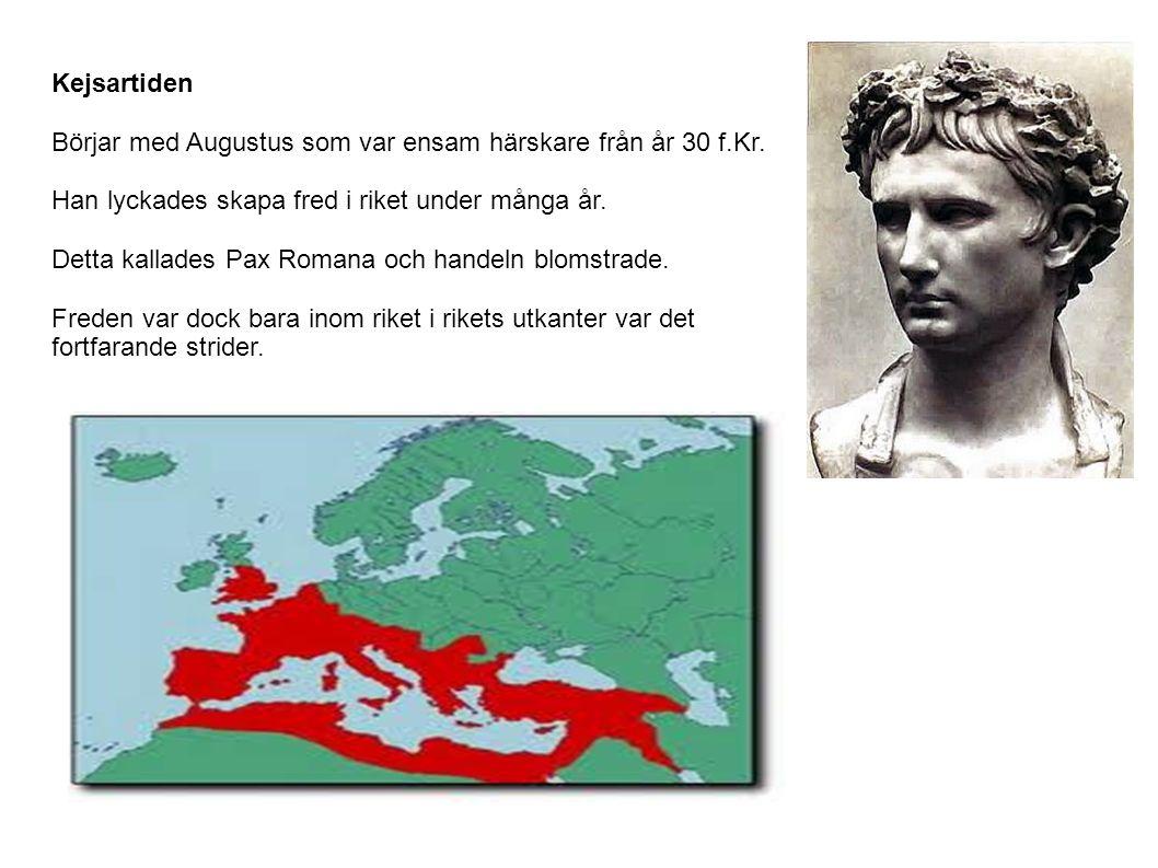 Kejsartiden Börjar med Augustus som var ensam härskare från år 30 f.Kr. Han lyckades skapa fred i riket under många år. Detta kallades Pax Romana och