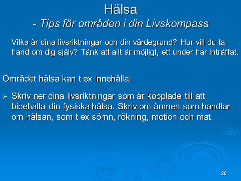 Hälsa - Tips för områden i din Livskompass Vilka är dina livsriktningar och din värdegrund.