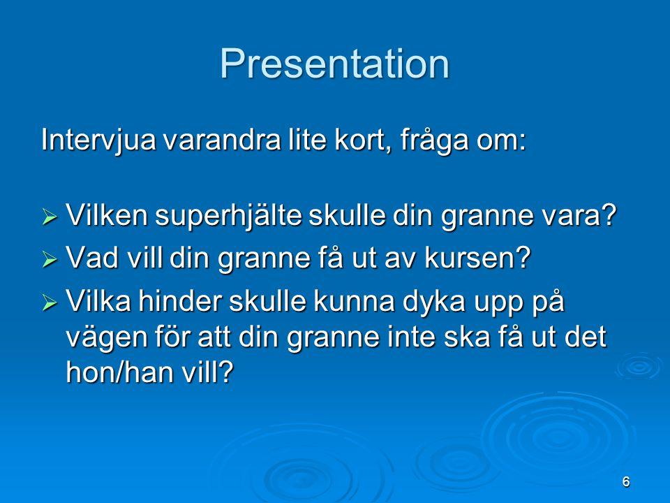 Presentation Intervjua varandra lite kort, fråga om:  Vilken superhjälte skulle din granne vara.
