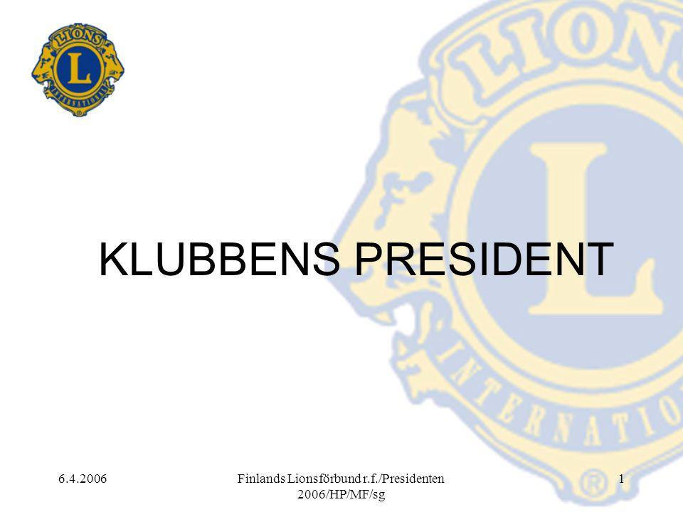 6.4.2006Finlands Lionsförbund r.f./Presidenten 2006/HP/MF/sg 1 KLUBBENS PRESIDENT