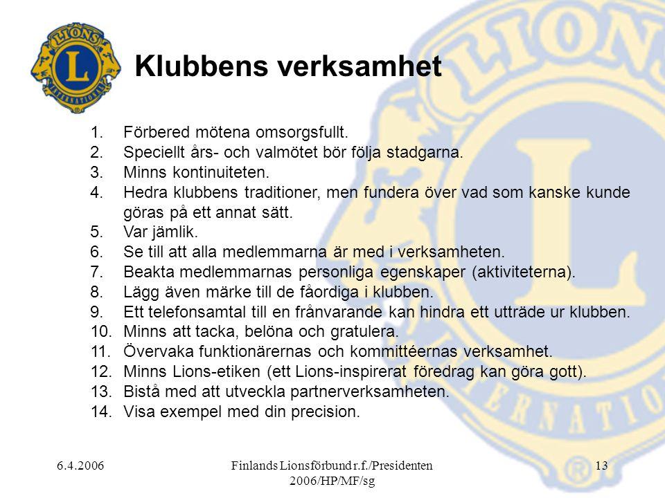 6.4.2006Finlands Lionsförbund r.f./Presidenten 2006/HP/MF/sg 13 Klubbens verksamhet 1.Förbered mötena omsorgsfullt. 2.Speciellt års- och valmötet bör