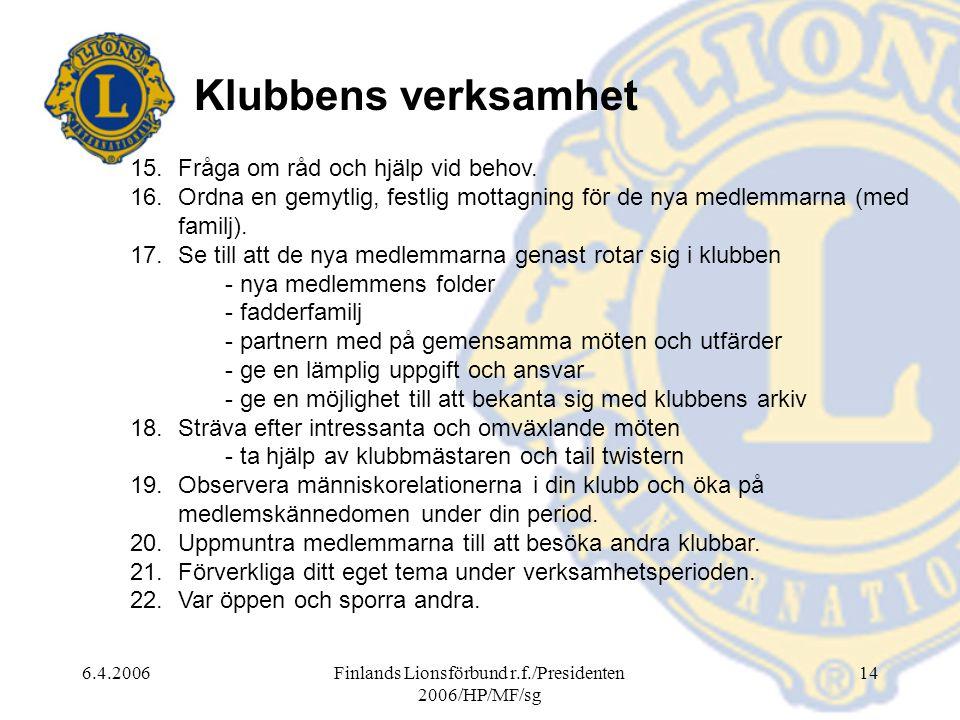 6.4.2006Finlands Lionsförbund r.f./Presidenten 2006/HP/MF/sg 14 Klubbens verksamhet 15.Fråga om råd och hjälp vid behov. 16.Ordna en gemytlig, festlig