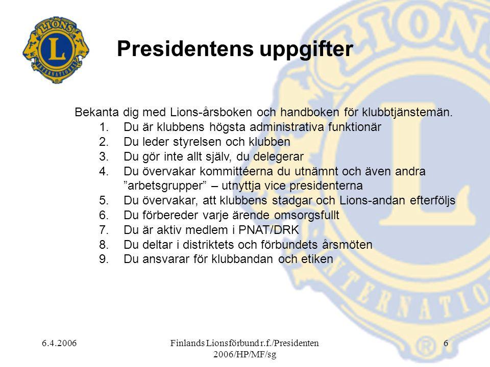6.4.2006Finlands Lionsförbund r.f./Presidenten 2006/HP/MF/sg 6 Presidentens uppgifter Bekanta dig med Lions-årsboken och handboken för klubbtjänstemän.