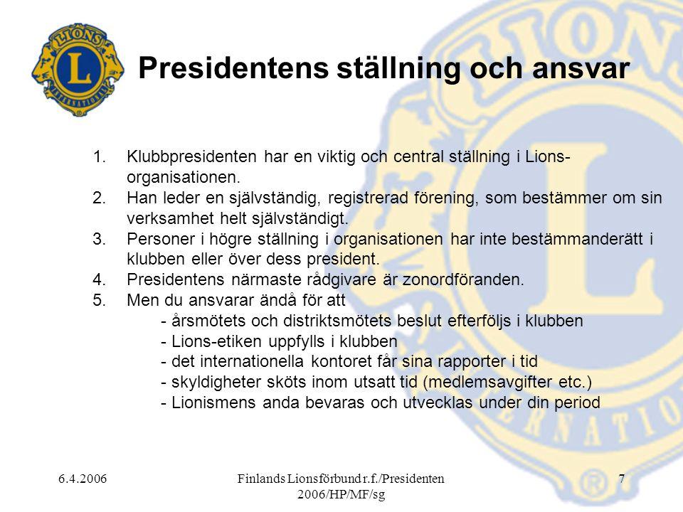6.4.2006Finlands Lionsförbund r.f./Presidenten 2006/HP/MF/sg 7 Presidentens ställning och ansvar 1.Klubbpresidenten har en viktig och central ställnin