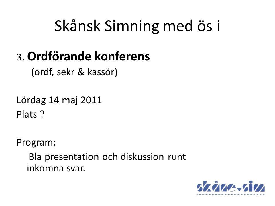 Skånsk Simning med ös i 3. Ordförande konferens (ordf, sekr & kassör) Lördag 14 maj 2011 Plats .