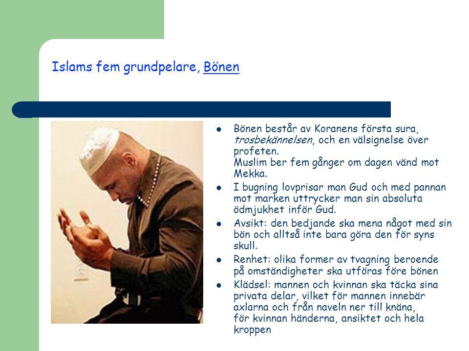 Islams fem grundpelare, Bönen  Bönen består av Koranens första sura, trosbekännelsen, och en välsignelse över profeten. Muslim ber fem gånger om dage