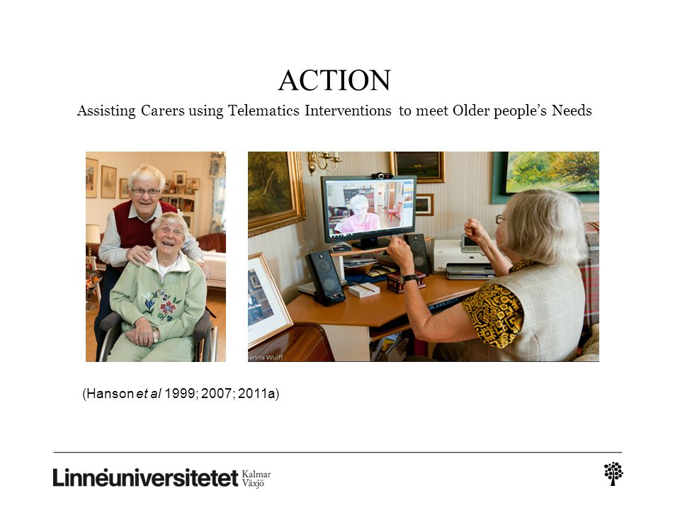ACTION Assisting Carers using Telematics Interventions to meet Older people's Needs (Hanson et al 1999; 2007; 2011a)