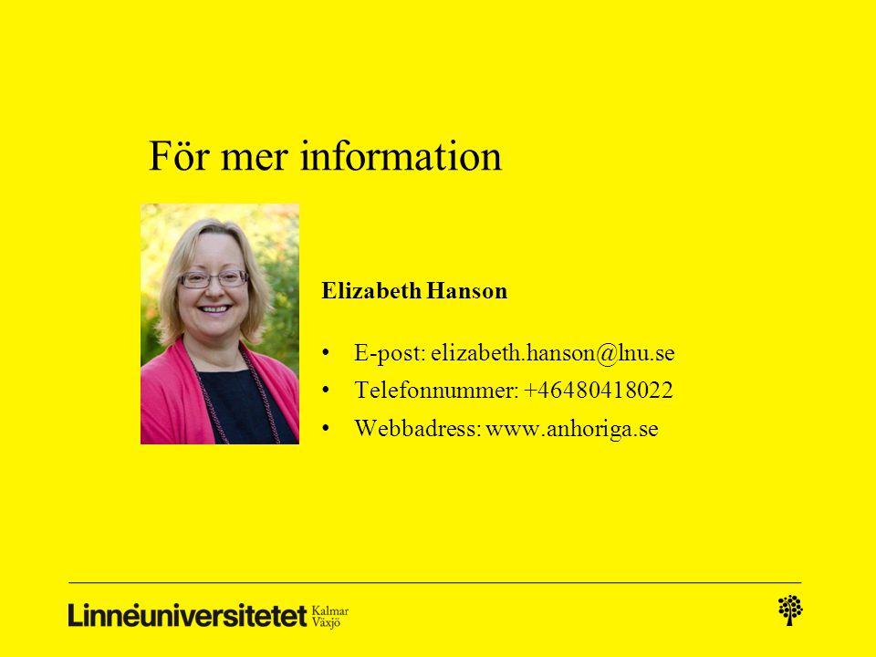 För mer information Elizabeth Hanson • E-post: elizabeth.hanson@lnu.se • Telefonnummer: +46480418022 • Webbadress: www.anhoriga.se