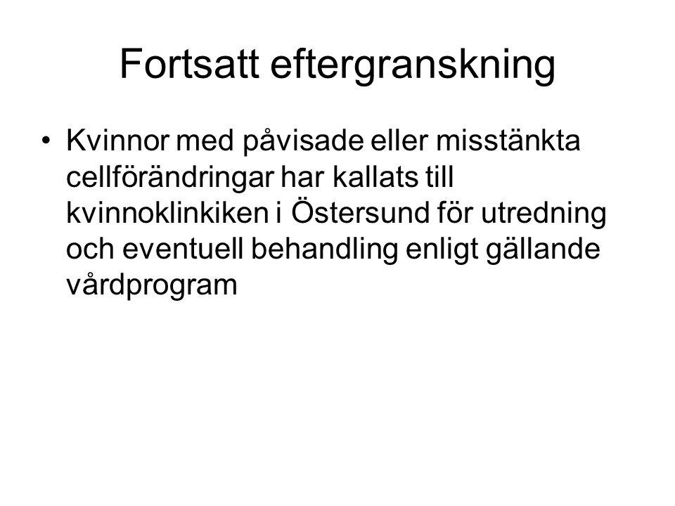 Fortsatt eftergranskning •Kvinnor med påvisade eller misstänkta cellförändringar har kallats till kvinnoklinkiken i Östersund för utredning och eventu