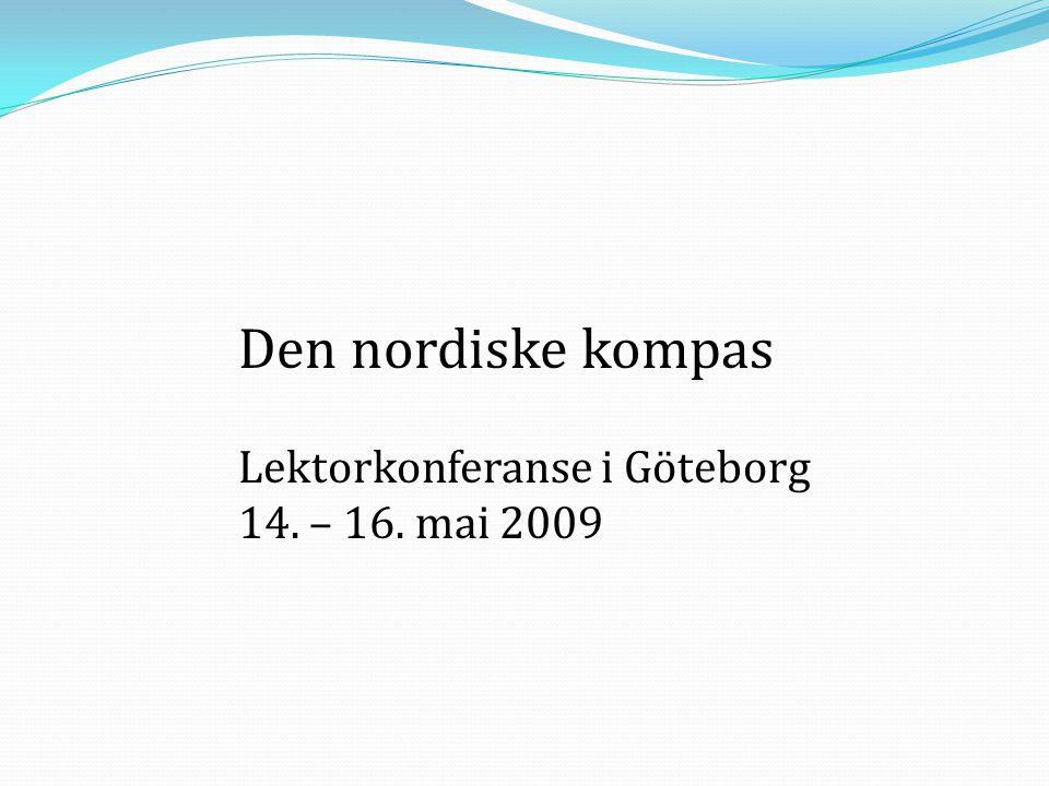 Den nordiske kompas Lektorkonferanse i Göteborg 14. – 16. mai 2009