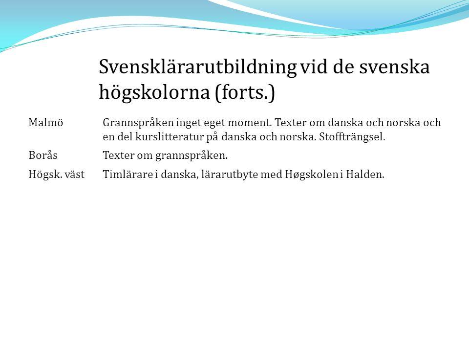 MalmöGrannspråken inget eget moment. Texter om danska och norska och en del kurslitteratur på danska och norska. Stoffträngsel. BoråsTexter om grannsp