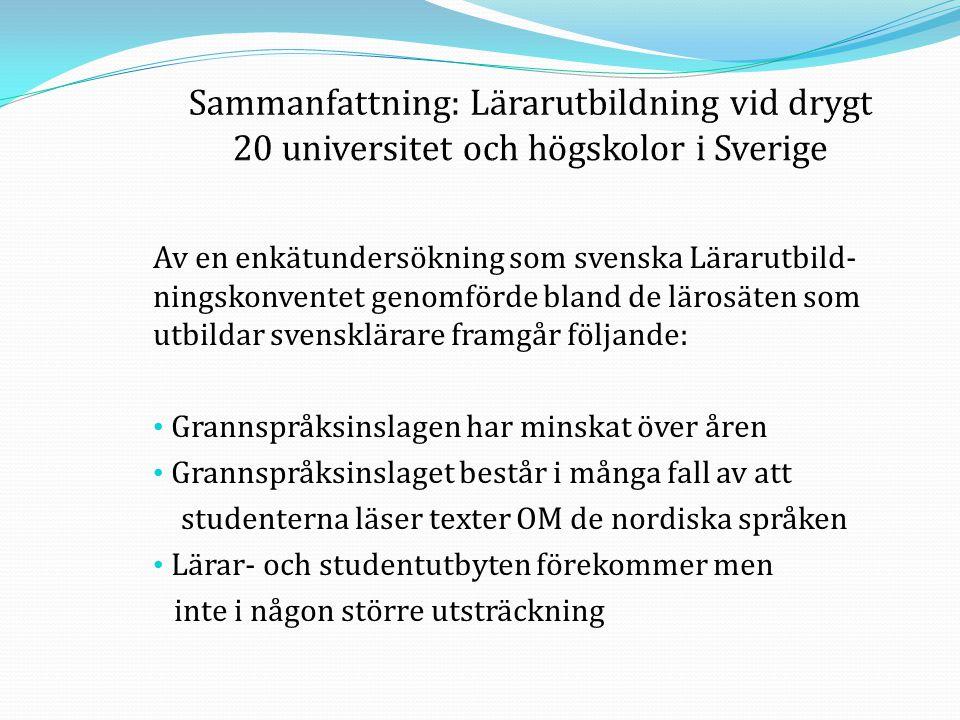 Av en enkätundersökning som svenska Lärarutbild- ningskonventet genomförde bland de lärosäten som utbildar svensklärare framgår följande: • Grannspråk