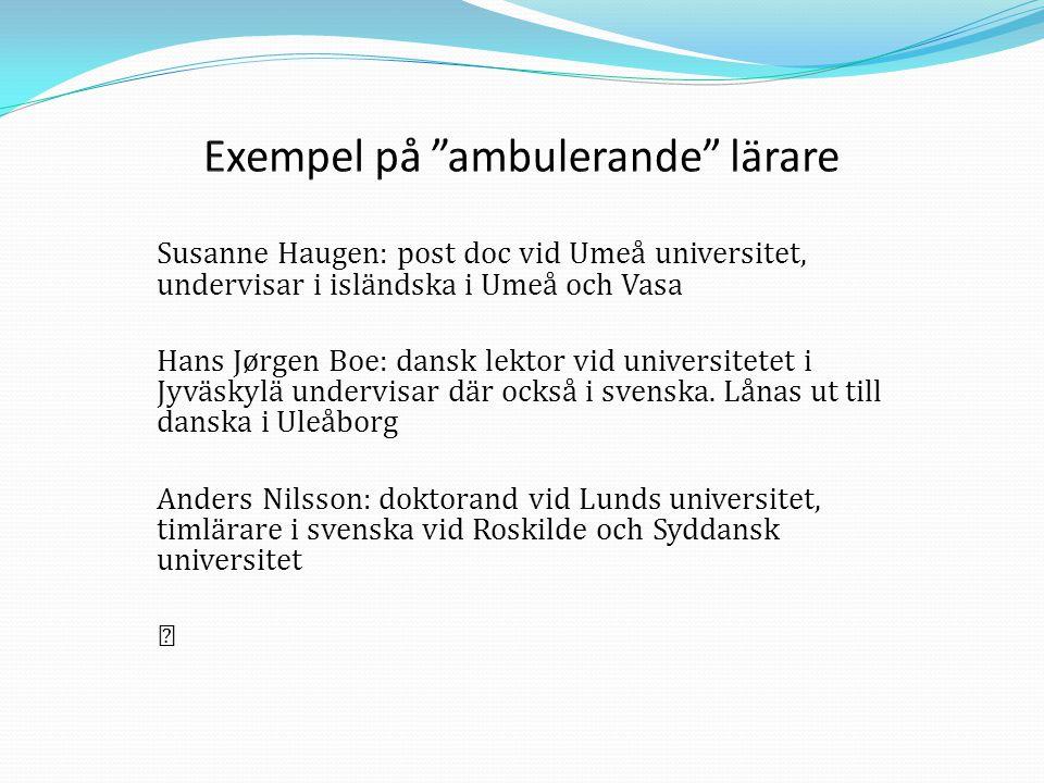 Susanne Haugen: post doc vid Umeå universitet, undervisar i isländska i Umeå och Vasa Hans Jørgen Boe: dansk lektor vid universitetet i Jyväskylä unde