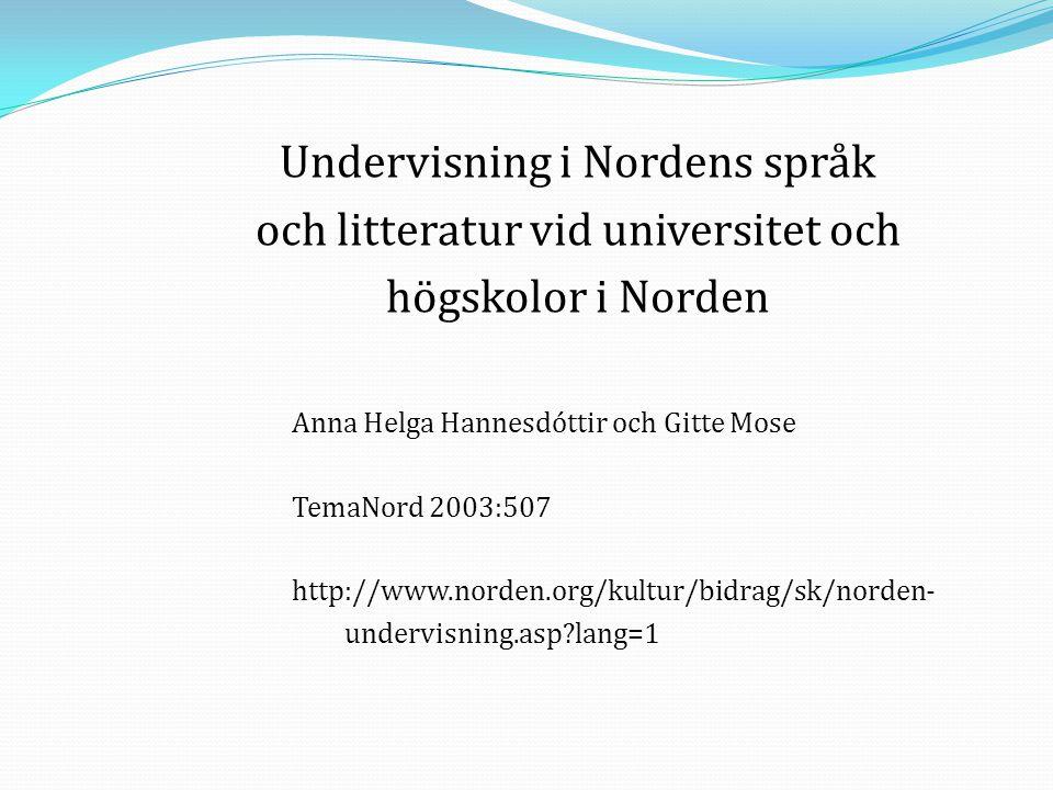 Anna Helga Hannesdóttir och Gitte Mose TemaNord 2003:507 http://www.norden.org/kultur/bidrag/sk/norden- undervisning.asp?lang=1 Undervisning i Nordens