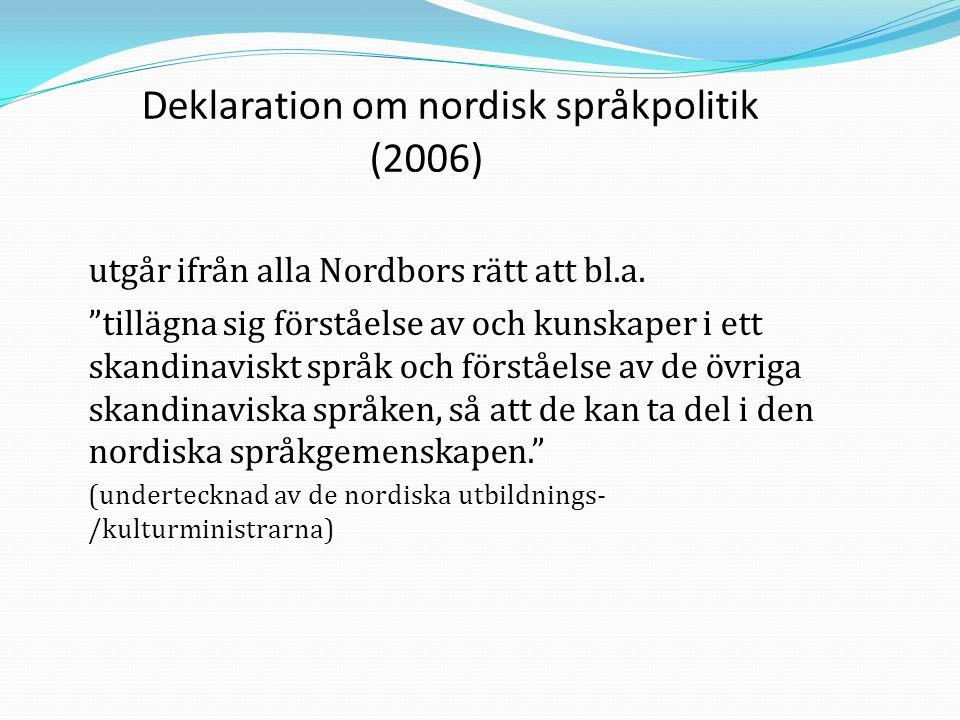 """Deklaration om nordisk språkpolitik (2006) utgår ifrån alla Nordbors rätt att bl.a. """"tillägna sig förståelse av och kunskaper i ett skandinaviskt språ"""