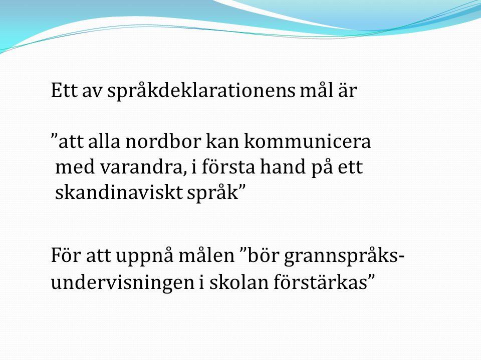 """Ett av språkdeklarationens mål är """"att alla nordbor kan kommunicera med varandra, i första hand på ett skandinaviskt språk"""" För att uppnå målen """"bör g"""